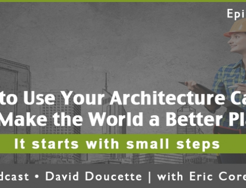 Episode 35: How to Use Your Architecture Career to Make the World a Better Place