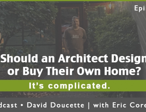 Episode 36: Should An Architect Design or Buy Their Own Home?