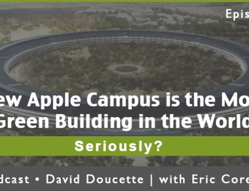 Episode 38: New Apple Campus is the Most Green Building in the World. Seriously?