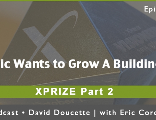 Episode 44: Eric Wants to Grow A Building – XPRIZE